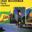 CHAD WACKERMAN Forty Reasons album cover
