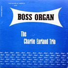CHARLES EARLAND The Charlie Earland Trio : Boss Organ album cover