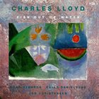 CHARLES LLOYD Fish Out of Water album cover