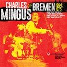 CHARLES MINGUS Charles Mingus @ Bremen 1964 & 1975 album cover