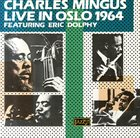 CHARLES MINGUS Charles Mingus Featuring Eric Dolphy ‎: Live In Oslo 1964 album cover