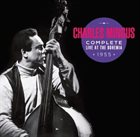 CHARLES MINGUS Complete Live At The Bohemia 1955 album cover