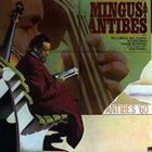 CHARLES MINGUS Mingus at Antibes (aka With Eric Dolphy ‎– Live aka Better Git It In Your Soul aka Immortal Concerts - Jazz Festival, Antibes, July 13, 1960 aka Wednesday Night Prayer Meeting) album cover