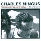 CHARLES MINGUS Pithecanthropus Erectus + The Clown album cover