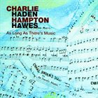 CHARLIE HADEN Charlie Haden & Hampton Hawes - As Long As There's Music album cover