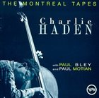 CHARLIE HADEN The Montreal Tapes (With Paul Bley and Paul Motian) album cover