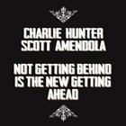 CHARLIE HUNTER Not Getting Behind Is The New Getting Ahead album cover