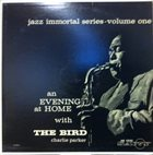 CHARLIE PARKER An Evening At Home With The Bird album cover