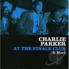 CHARLIE PARKER At the Finale Club & More album cover