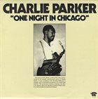 CHARLIE PARKER One Night In Chicago album cover