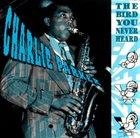 CHARLIE PARKER The Bird You Never Heard album cover