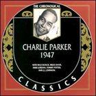 CHARLIE PARKER The Chronological Classics: Charlie Parker 1947 album cover