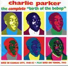 CHARLIE PARKER The Complete Birth of the Bebop album cover