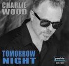CHARLIE WOOD (KEYBOARDS) Tomorrow Night album cover
