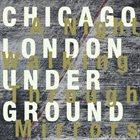CHICAGO UNDERGROUND DUO / TRIO /  QUARTET - CHICAGO / LONDON UNDERGROUND Chicago / London Underground : A Night Walking Through Mirrors album cover