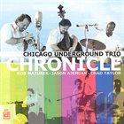 CHICAGO UNDERGROUND DUO / TRIO /  QUARTET - CHICAGO / LONDON UNDERGROUND Chicago Underground Trio : Chronicle album cover