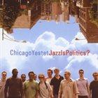 CHICAGO YESTET Jazz is Politics? album cover