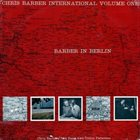 CHRIS BARBER Chris Barber International Vol. 1 - Barber in Berlin (aka Chris Barber In Berlin 1) album cover