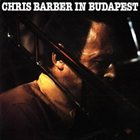 CHRIS BARBER Chris Barber in Budapest album cover