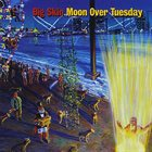 CHRIS SAUNDERS BAND / CHRIS SAUNDERS BIG SKIN Big Skin : Moon Over Tuesday album cover