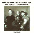 CHRISTOF LAUER Bluebells (with  Wolfgang Puschnig, Bob Stewart, Thomas Alkier) album cover