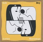 CHRISTOPH ERB Erb / Loriot / Morishige : Dry album cover