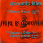 CHRISTY DORAN Acoustic Isles / Lucid & Obscure album cover