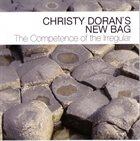 CHRISTY DORAN Christy Doran's New Bag : The Competence Of The Irregular album cover