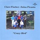 CLARE FISCHER Clare Fischer & Salsa Picante : Crazy Bird album cover