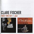 CLARE FISCHER Clare Fischer : First Time Out + Jazz album cover