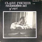 CLARE FISCHER Reclamation Act Of 1972! album cover