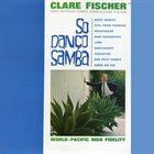 CLARE FISCHER So Danço Samba album cover