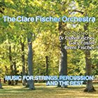 CLARE FISCHER The Clare Fischer Orchestra: Music For Strings, Percussion And The Rest album cover