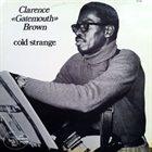 CLARENCE 'GATEMOUTH' BROWN Cold Strange album cover