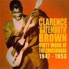 CLARENCE 'GATEMOUTH' BROWN Dirty Work At The Crossroads 1947-53 album cover
