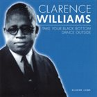 CLARENCE WILLIAMS Take Your Black Bottom Dance Outside album cover