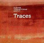 CLAUDE TCHAMITCHIAN Claude Tchamitchian Sextet : Traces album cover