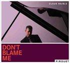 CLAUS RAIBLE Don't Blame Me album cover