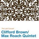 CLIFFORD BROWN Clifford Brown / Max Roach Quintet : The Last Concert album cover
