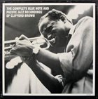 CLIFFORD BROWN The Complete Blue Note and Pacific Jazz Recordings album cover