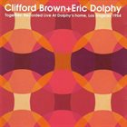 CLIFFORD BROWN Together: Recorded Live At Dolphy's Home, Los Angeles 1954 (with Eric Dolphy) album cover