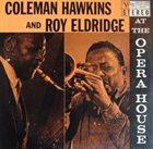 COLEMAN HAWKINS Coleman Hawkins & Roy Eldridge : At the Opera House album cover