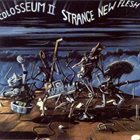 COLOSSEUM/COLOSSEUM II Colosseum II - Strange New Flesh album cover