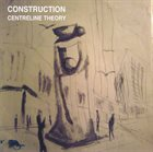 CONSTRUCTION Centreline Theory album cover