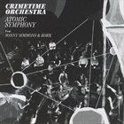 CRIMETIME ORCHESTRA Atomic Symphony album cover