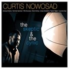 CURTIS NOWOSAD The Skeptic & the Cynic album cover