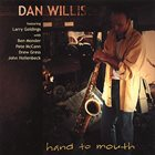 DAN WILLIS Dan Willis Featuring Larry Goldings With Ben Monder, Pete McCann, Drew Gress, John Hollenbeck : Hand To Mouth album cover