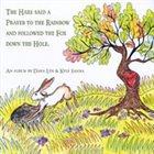 DANA LYN Dana Lyn & Kyle Sanna : The Hare Said a Prayer to the Rainbow and Followed the Fox Down the Hole album cover