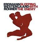 DANIEL ERDMANN Sleeping With The Enemy (with Westergaard / Rohrer) album cover