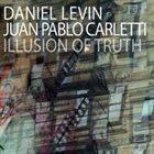 DANIEL LEVIN Daniel Levin & Juan Pablo Carletti : Illusion of Truth album cover